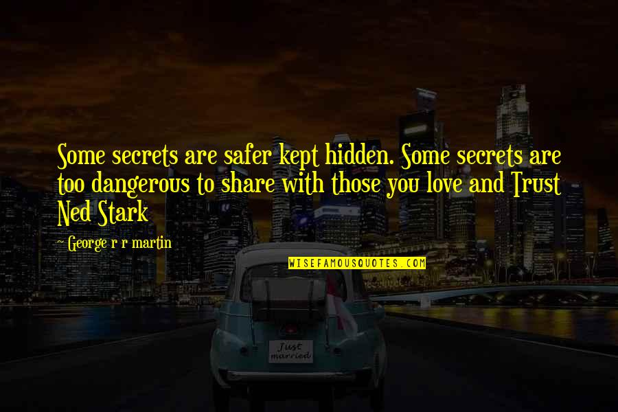 Secrets And Love Quotes By George R R Martin: Some secrets are safer kept hidden. Some secrets