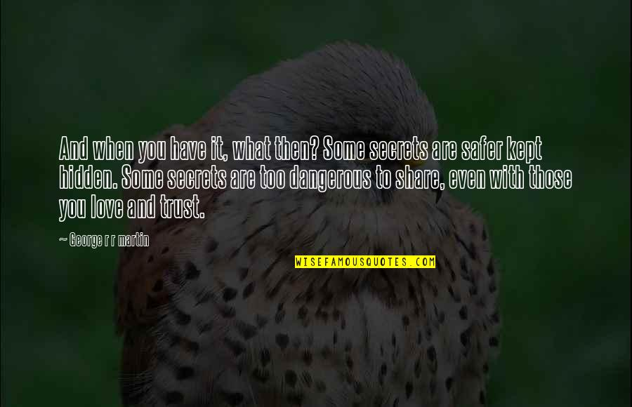 Secrets And Love Quotes By George R R Martin: And when you have it, what then? Some