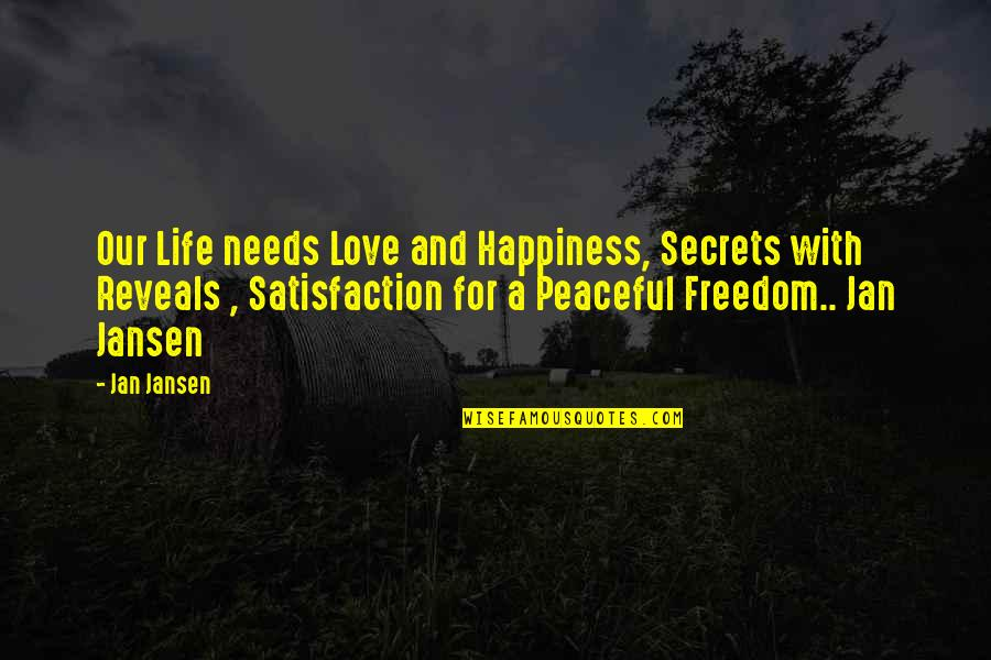 Secrets And Love Quotes By Jan Jansen: Our Life needs Love and Happiness, Secrets with