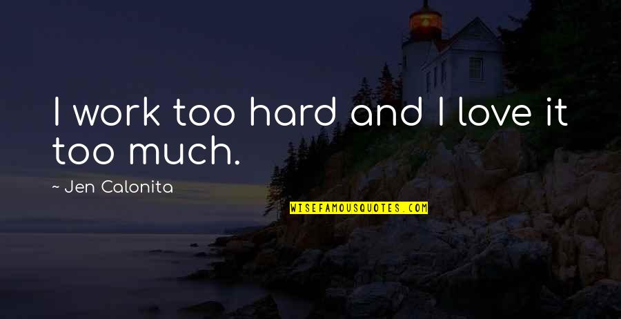 Secrets And Love Quotes By Jen Calonita: I work too hard and I love it