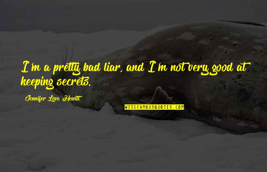 Secrets And Love Quotes By Jennifer Love Hewitt: I'm a pretty bad liar, and I'm not