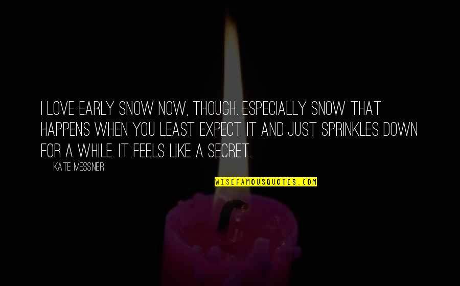 Secrets And Love Quotes By Kate Messner: I love early snow now, though. Especially snow