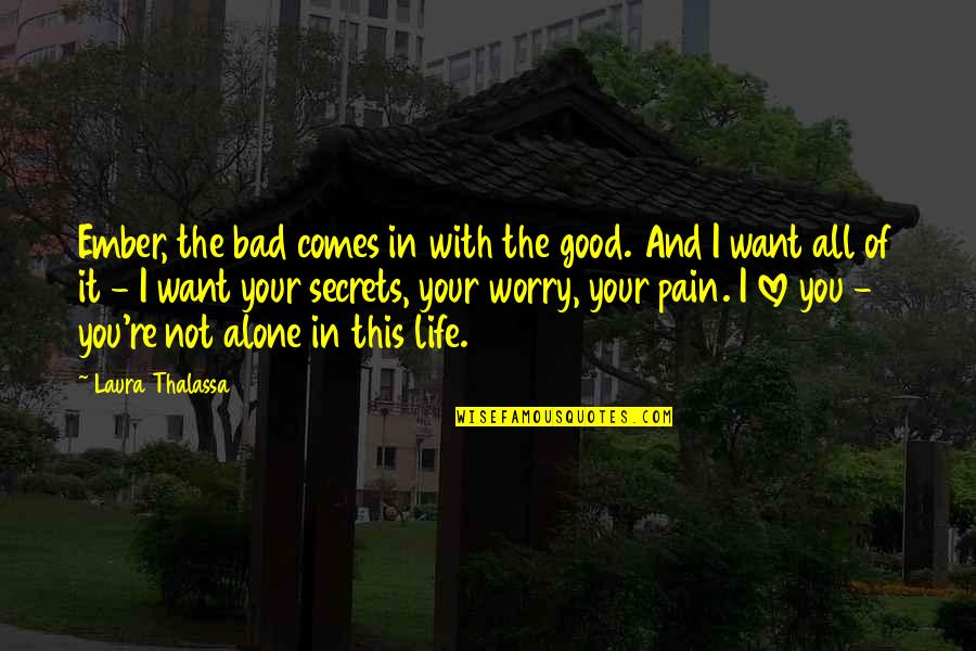 Secrets And Love Quotes By Laura Thalassa: Ember, the bad comes in with the good.