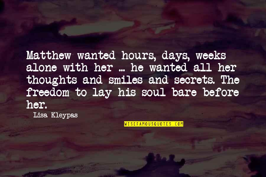 Secrets And Love Quotes By Lisa Kleypas: Matthew wanted hours, days, weeks alone with her