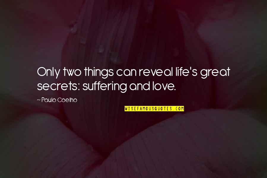Secrets And Love Quotes By Paulo Coelho: Only two things can reveal life's great secrets: