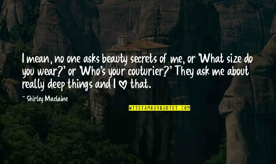 Secrets And Love Quotes By Shirley Maclaine: I mean, no one asks beauty secrets of