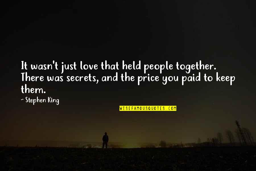 Secrets And Love Quotes By Stephen King: It wasn't just love that held people together.