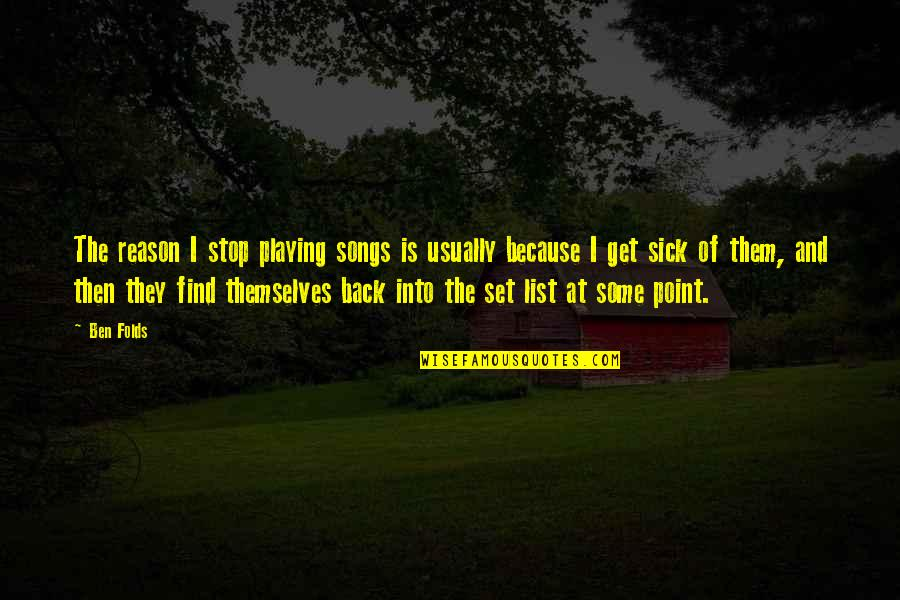 Secrets Between Friends Quotes By Ben Folds: The reason I stop playing songs is usually