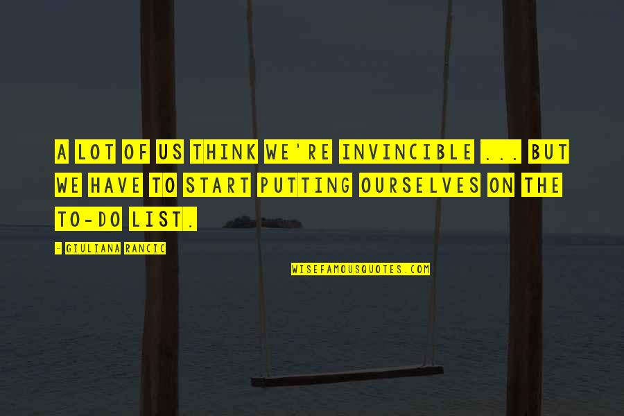 Secrets Between Friends Quotes By Giuliana Rancic: A lot of us think we're invincible ...
