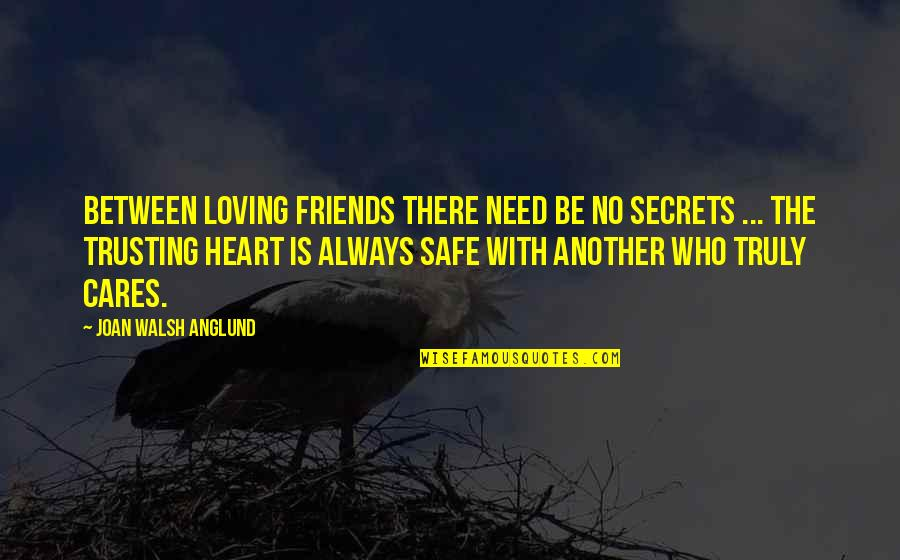 Secrets Between Friends Quotes By Joan Walsh Anglund: Between loving friends there need be no secrets