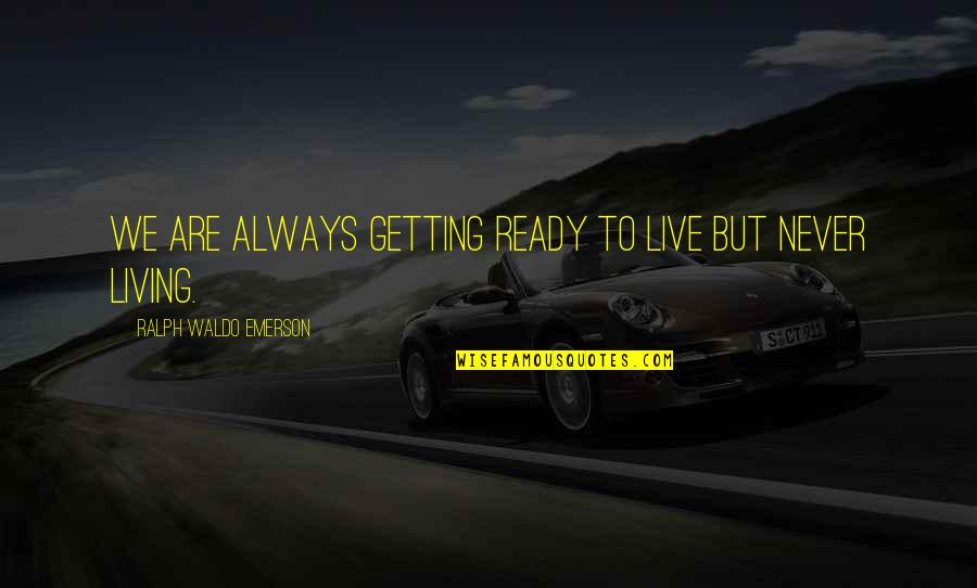 Secrets Between Friends Quotes By Ralph Waldo Emerson: We are always getting ready to live but