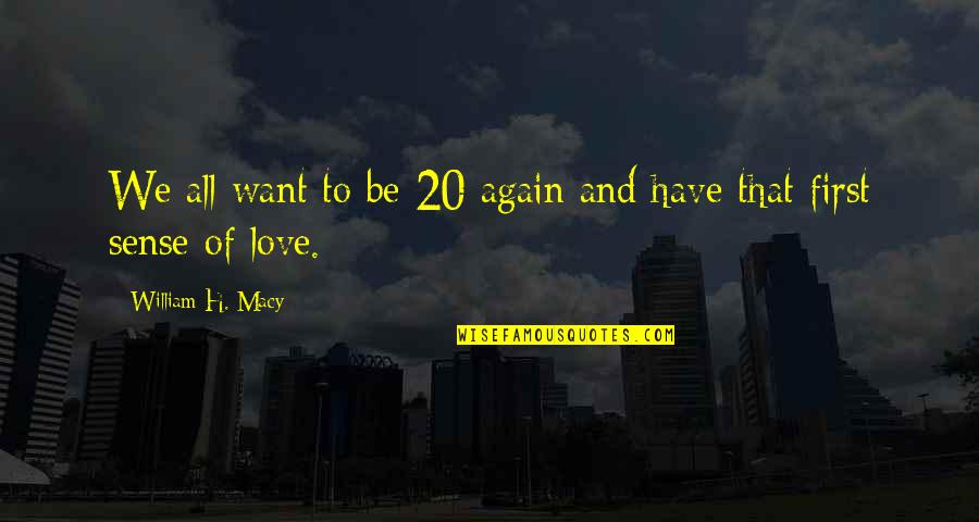 Secrets Between Friends Quotes By William H. Macy: We all want to be 20 again and