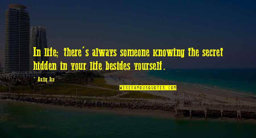 Secrets Hidden Quotes By Auliq Ice: In life; there's always someone knowing the secret