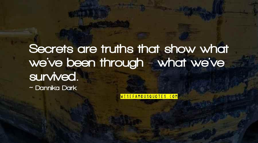 Secrets Hidden Quotes By Dannika Dark: Secrets are truths that show what we've been