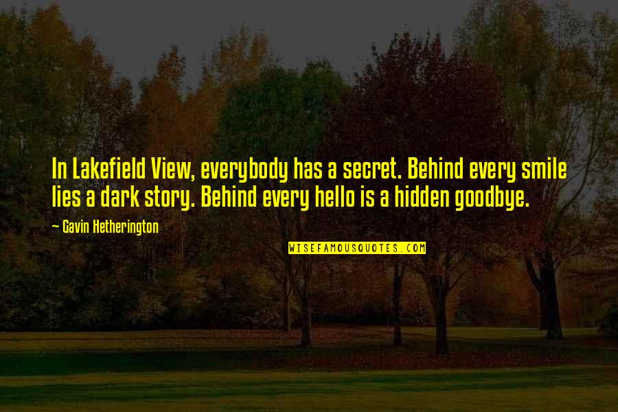 Secrets Hidden Quotes By Gavin Hetherington: In Lakefield View, everybody has a secret. Behind