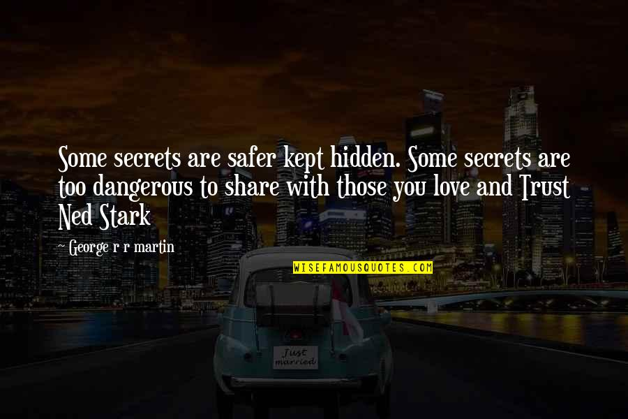 Secrets Hidden Quotes By George R R Martin: Some secrets are safer kept hidden. Some secrets