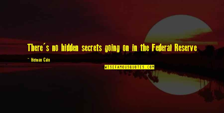 Secrets Hidden Quotes By Herman Cain: There's no hidden secrets going on in the