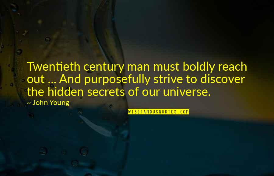 Secrets Hidden Quotes By John Young: Twentieth century man must boldly reach out ...