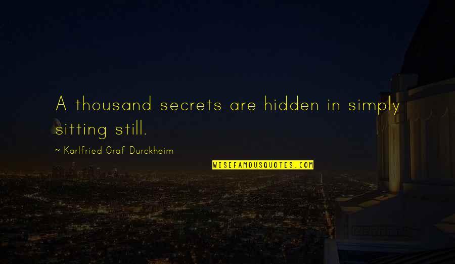 Secrets Hidden Quotes By Karlfried Graf Durckheim: A thousand secrets are hidden in simply sitting