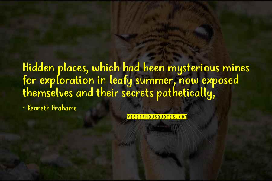 Secrets Hidden Quotes By Kenneth Grahame: Hidden places, which had been mysterious mines for
