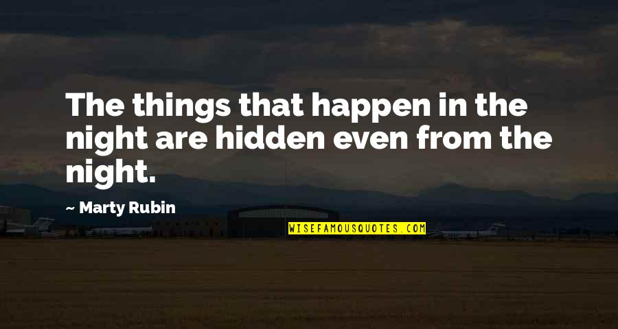 Secrets Hidden Quotes By Marty Rubin: The things that happen in the night are