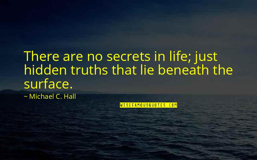 Secrets Hidden Quotes By Michael C. Hall: There are no secrets in life; just hidden