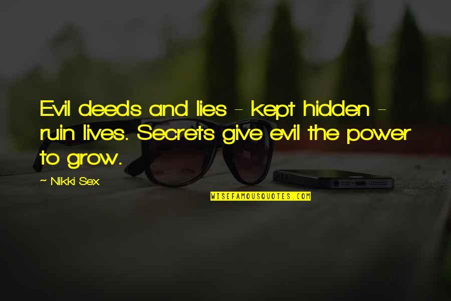 Secrets Hidden Quotes By Nikki Sex: Evil deeds and lies - kept hidden -