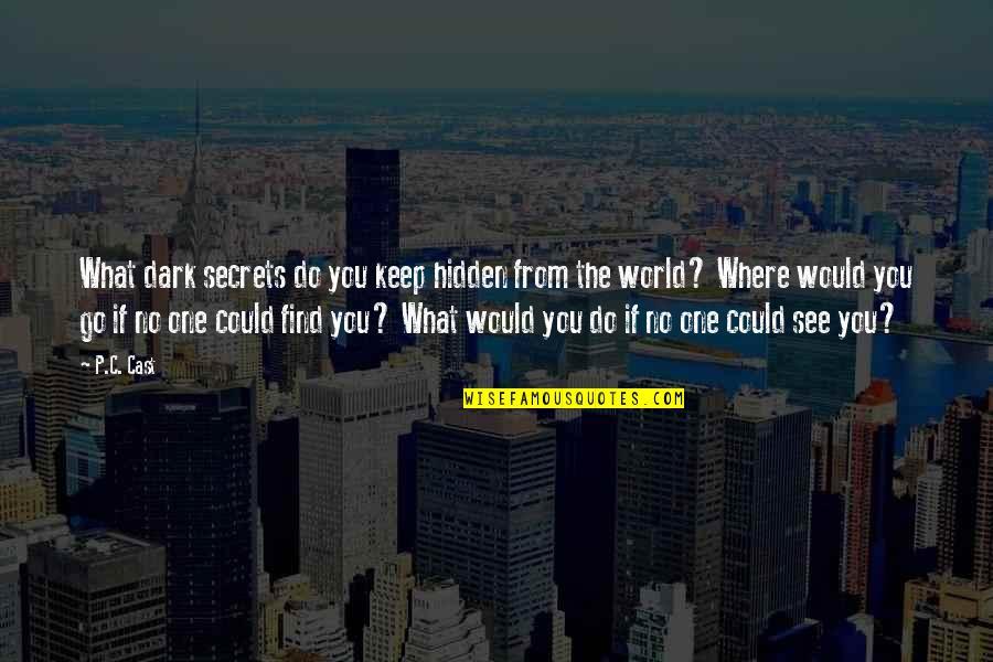 Secrets Hidden Quotes By P.C. Cast: What dark secrets do you keep hidden from