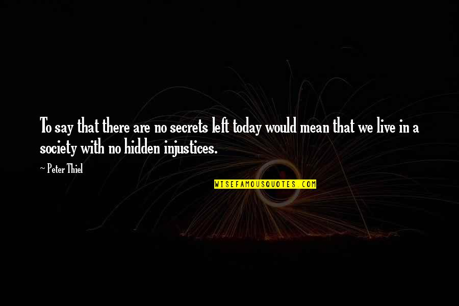 Secrets Hidden Quotes By Peter Thiel: To say that there are no secrets left