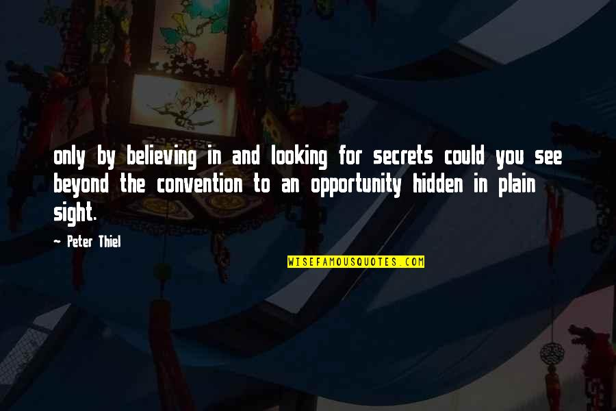 Secrets Hidden Quotes By Peter Thiel: only by believing in and looking for secrets