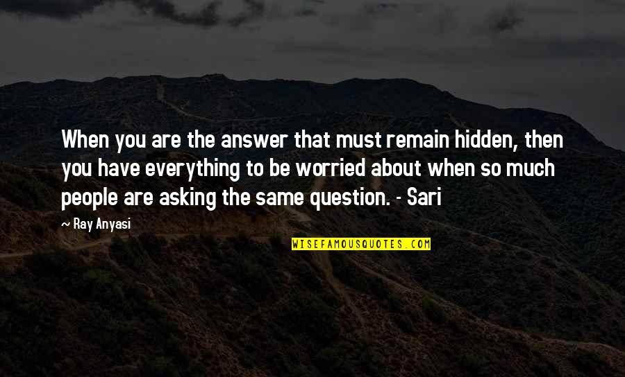 Secrets Hidden Quotes By Ray Anyasi: When you are the answer that must remain