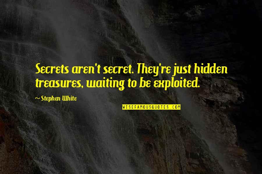 Secrets Hidden Quotes By Stephen White: Secrets aren't secret. They're just hidden treasures, waiting