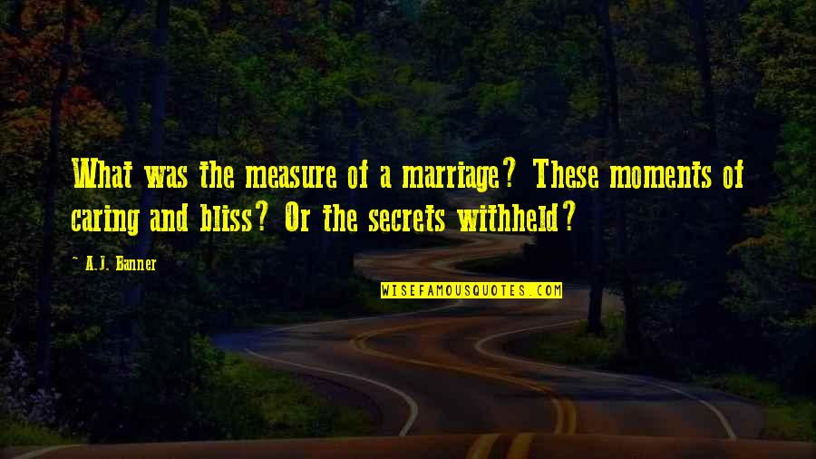 Secrets In Marriage Quotes By A.J. Banner: What was the measure of a marriage? These