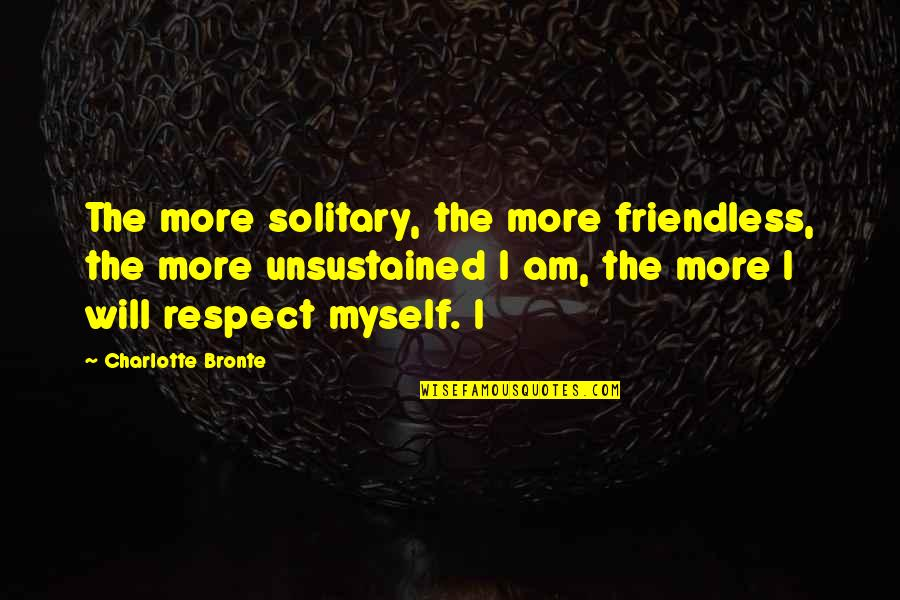 Secrets In Marriage Quotes By Charlotte Bronte: The more solitary, the more friendless, the more