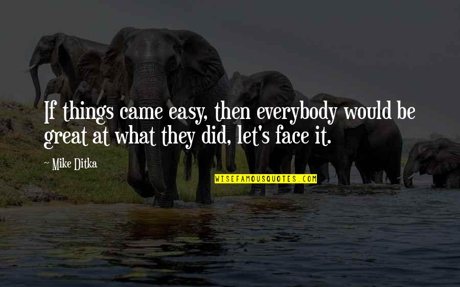 Secrets In Marriage Quotes By Mike Ditka: If things came easy, then everybody would be