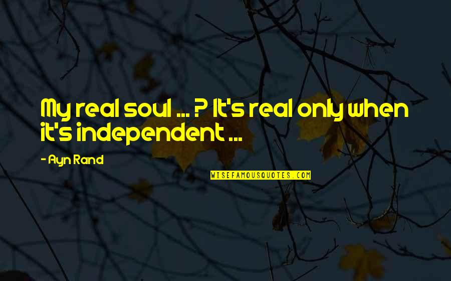 Secretvampire Quotes By Ayn Rand: My real soul ... ? It's real only