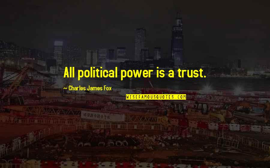 Secretvampire Quotes By Charles James Fox: All political power is a trust.