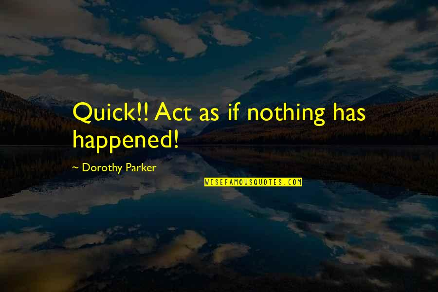 Secretvampire Quotes By Dorothy Parker: Quick!! Act as if nothing has happened!
