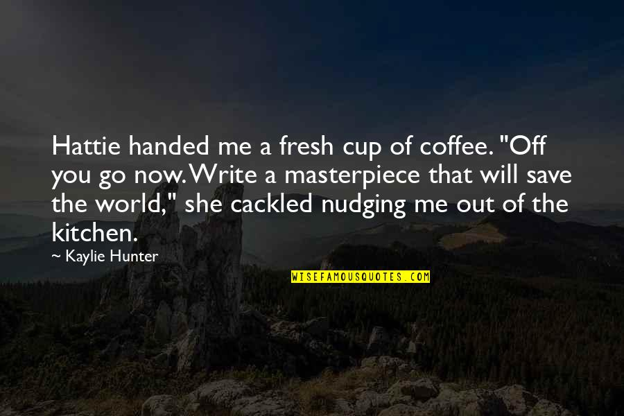 Secretvampire Quotes By Kaylie Hunter: Hattie handed me a fresh cup of coffee.