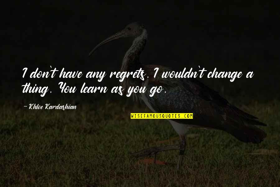 Secretvampire Quotes By Khloe Kardashian: I don't have any regrets. I wouldn't change