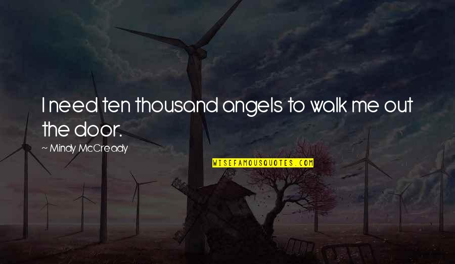 Secretvampire Quotes By Mindy McCready: I need ten thousand angels to walk me