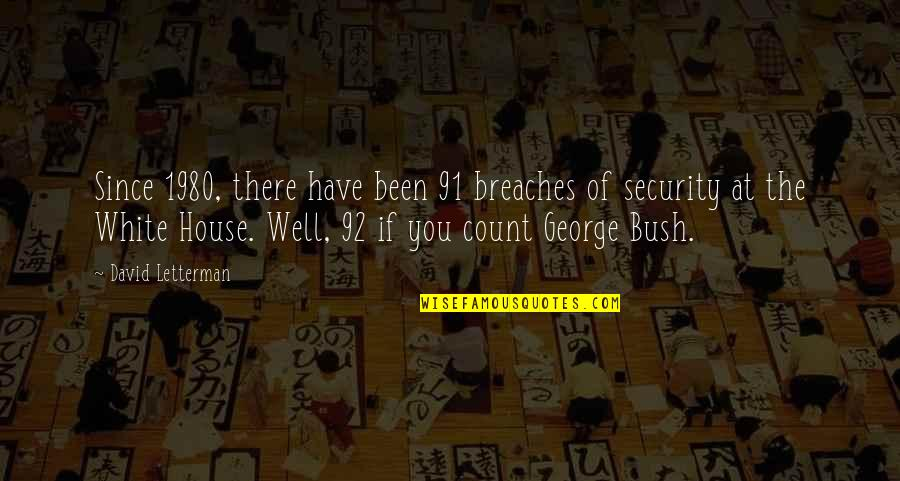 Security Breaches Quotes By David Letterman: Since 1980, there have been 91 breaches of