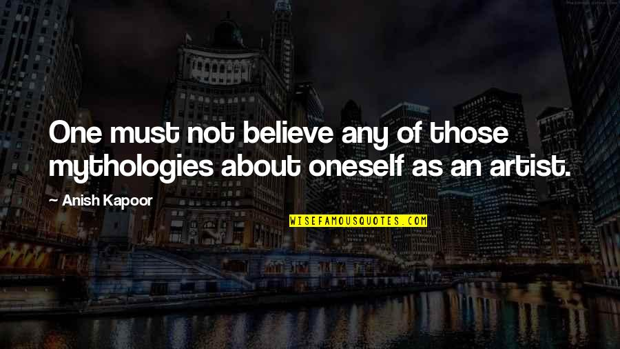 Security Guard Appreciation Quotes By Anish Kapoor: One must not believe any of those mythologies