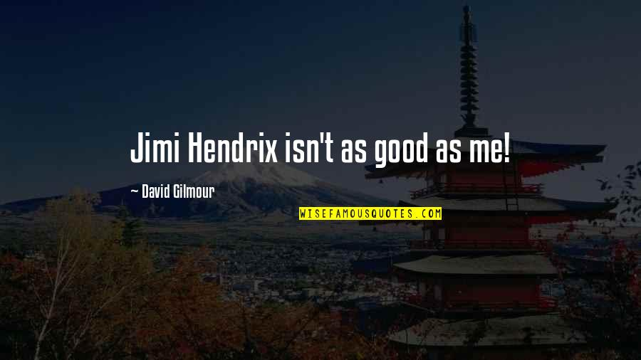 Security Guard Appreciation Quotes By David Gilmour: Jimi Hendrix isn't as good as me!
