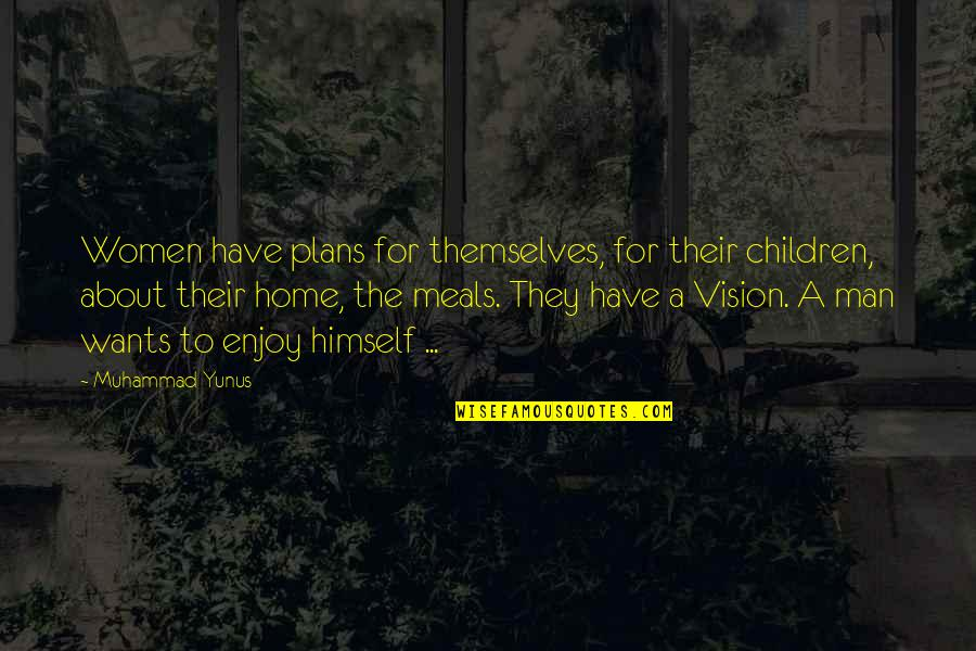 Security Guard Appreciation Quotes By Muhammad Yunus: Women have plans for themselves, for their children,