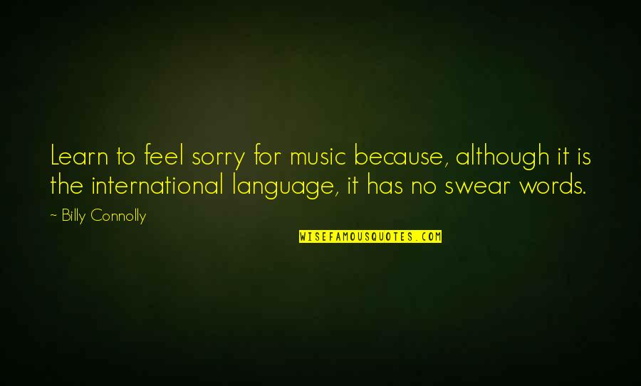 Security Intelligence Quotes By Billy Connolly: Learn to feel sorry for music because, although