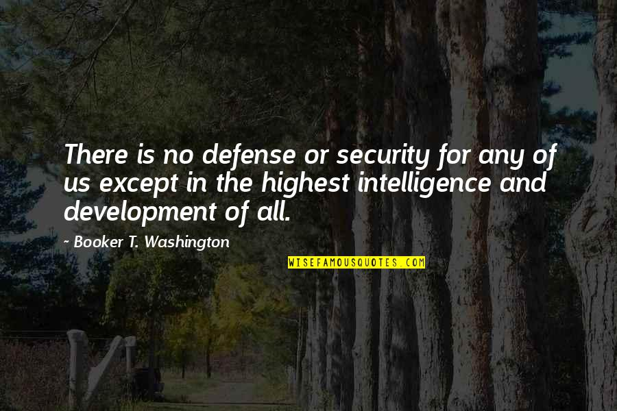 Security Intelligence Quotes By Booker T. Washington: There is no defense or security for any