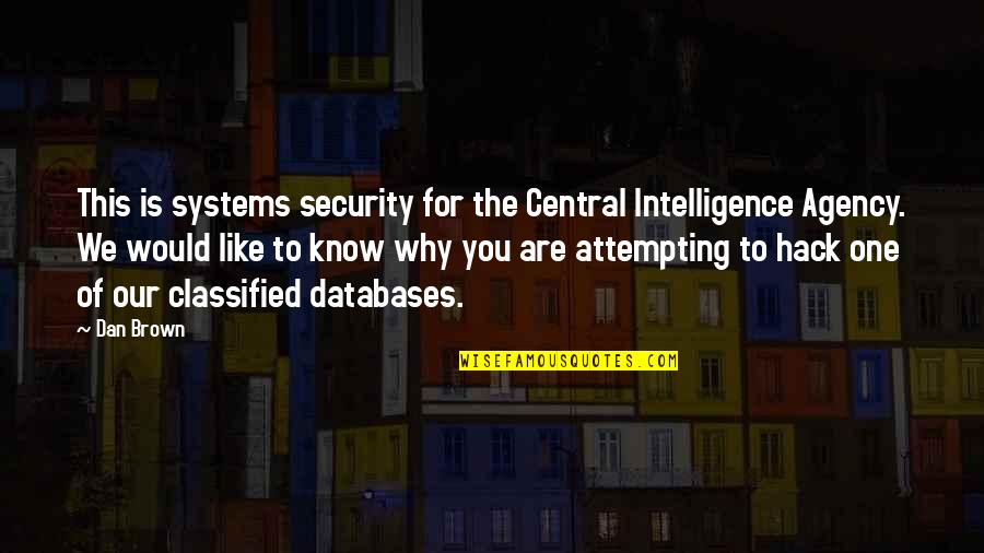 Security Intelligence Quotes By Dan Brown: This is systems security for the Central Intelligence