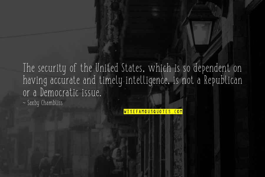 Security Intelligence Quotes By Saxby Chambliss: The security of the United States, which is