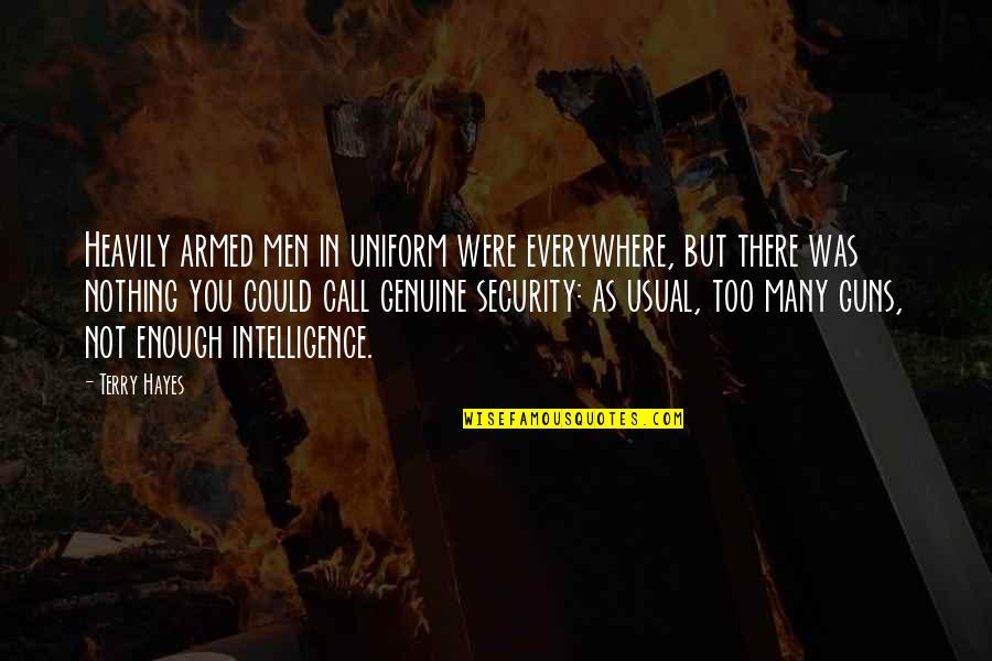 Security Intelligence Quotes By Terry Hayes: Heavily armed men in uniform were everywhere, but